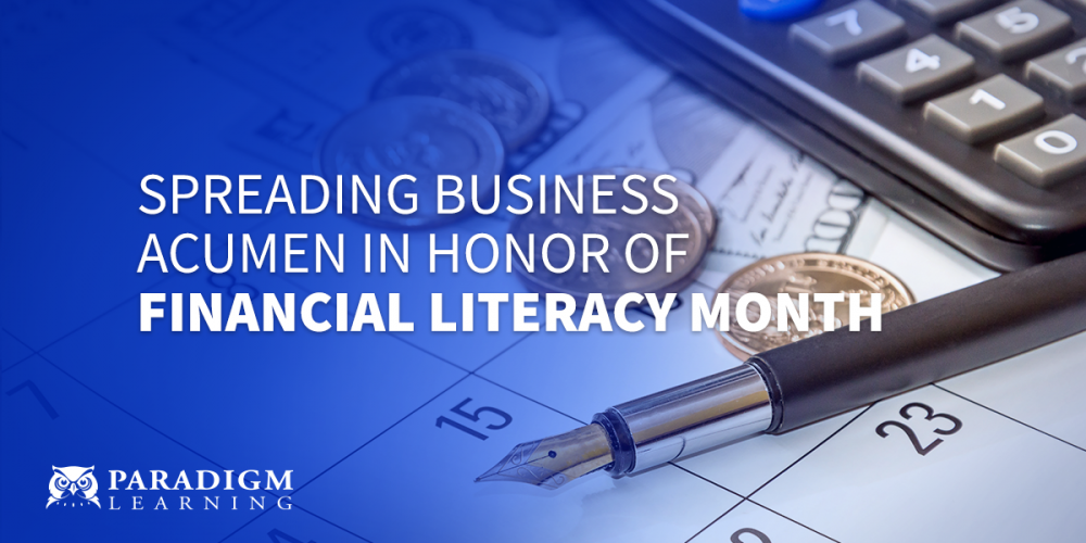 Spreading Business Acumen in Honor of Financial Literacy Month | Paradigm Learning