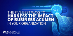 The five best ways to harness the impact of business acumen in your organization