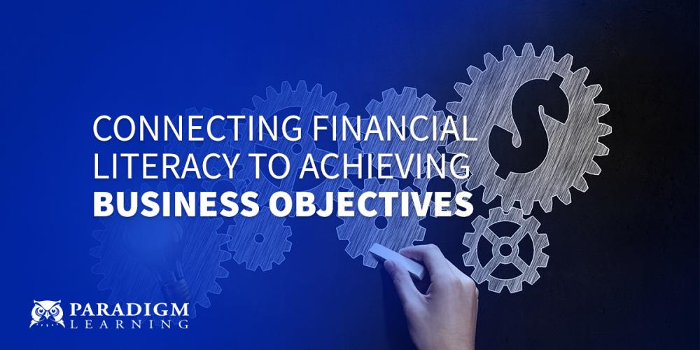 Connecting Financial Literacy to Achieving Business Objectives | Paradigm Learning