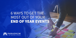 6 Ways to Get the Most Out of Your End of Year Events