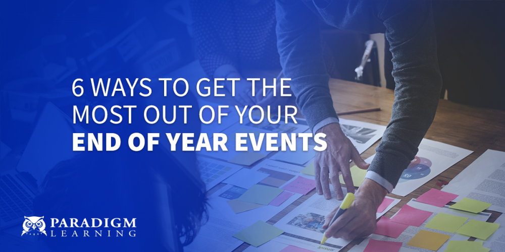 6 Ways to Get the Most Out of Your End of Year Events | Paradigm Learning