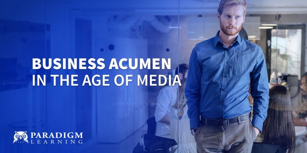 Business Acumen in the Age of Media | Paradigm Learning