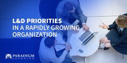 L&D Priorities in a Rapidly Growing Organization