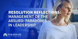 Resolution Reflections: Management of the Absurd: Paradoxes in Leadership