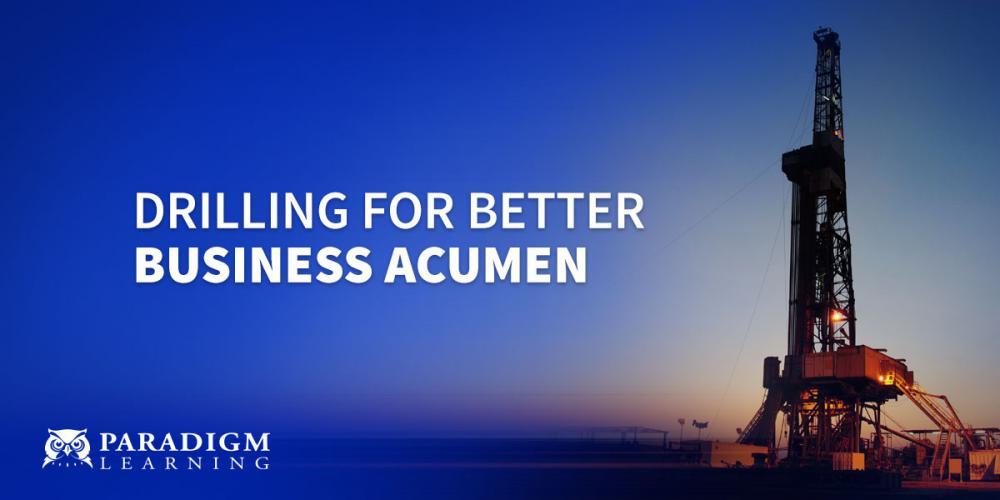 Drilling for Better Business Acumen | Paradigm Learning