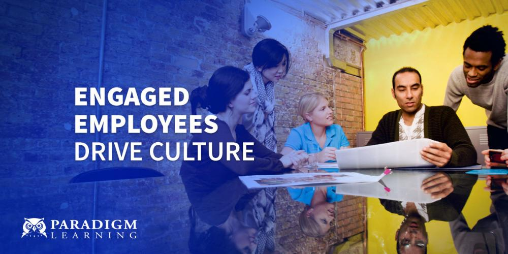 Engaged Employees Drive Culture | Paradigm Learning