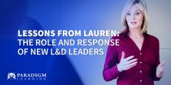 Lessons From Lauren: The Role and Response of New L&D Leaders