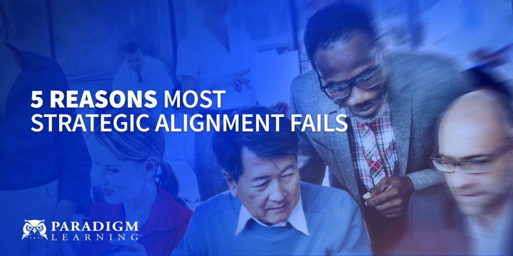 5 Reasons Most Strategic Alignment Fails | Paradigm Learning