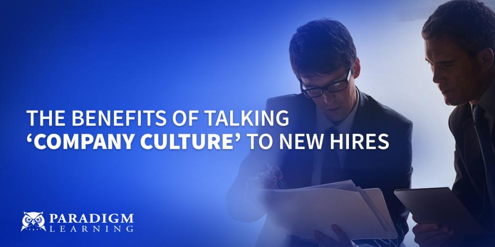 The Benefits of Talking 'Company Culture' to New Hires | Paradigm Learning