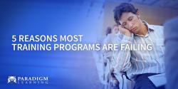 5 Reasons Most Training Programs are Failing