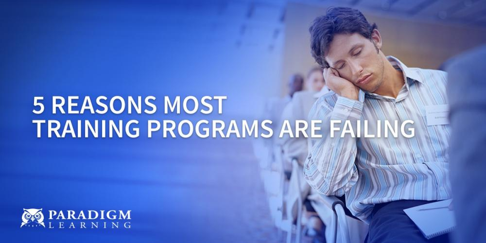 5 Reasons Most Training Programs are Failing | Paradigm Learning