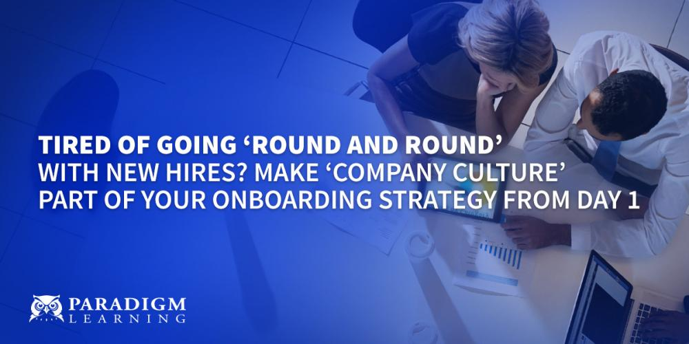 Tired of Going 'Round and Round' with New Hires?Make 'Company Culture' Part of your Onboarding Strategy from Day 1   Paradigm Learning