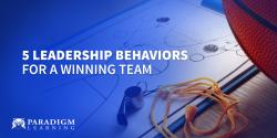 5 Leadership Behaviors for a Winning Team