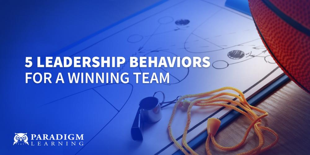 5 Leadership Behaviors for a Winning Team | Paradigm Learning