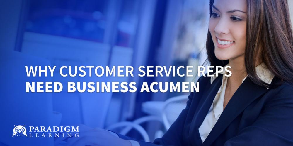 Why Customer Service Reps Need Business Acumen | Paradigm Learning