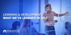 Learning and Development: What We've Learned in 2017