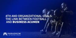 4th and Organizational Goals: The Link Between Football and Business Acumen