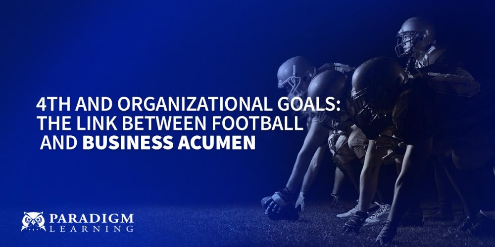 4th and Organizational Goals: The Link Between Football and Business Acumen | Paradigm Learning