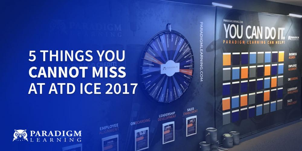 5 Things You Cannot Miss at ATD ICE 2017 | Paradigm Learning