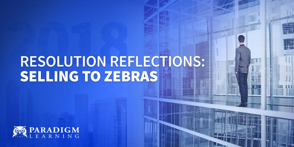 Resolution Reflections: Selling to Zebras | Paradigm Learning