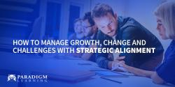 How to Manage Growth, Change and Challenges with Strategic Alignment