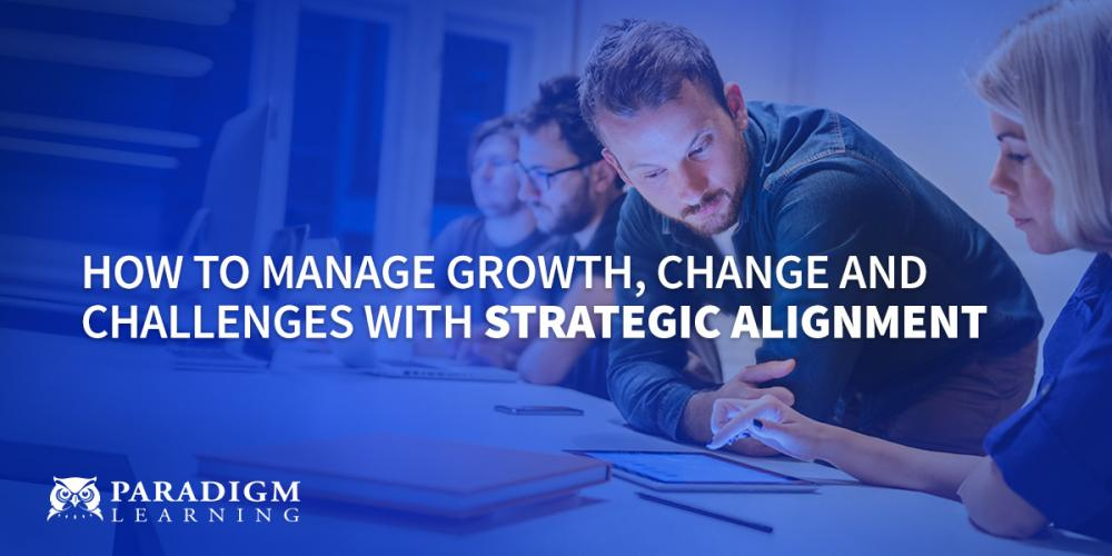 How to Manage Growth, Change and Challenges with Strategic Alignment | Paradigm Learning