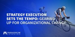 Strategy Execution Sets the Tempo: Gearing up for Organizational Change