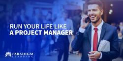 Run Your Life Like a Project Manager