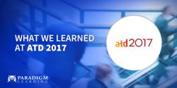 What We Learned At ATD 2017