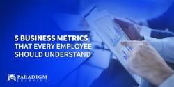 5 Business Metrics that Every Employee Should Understand