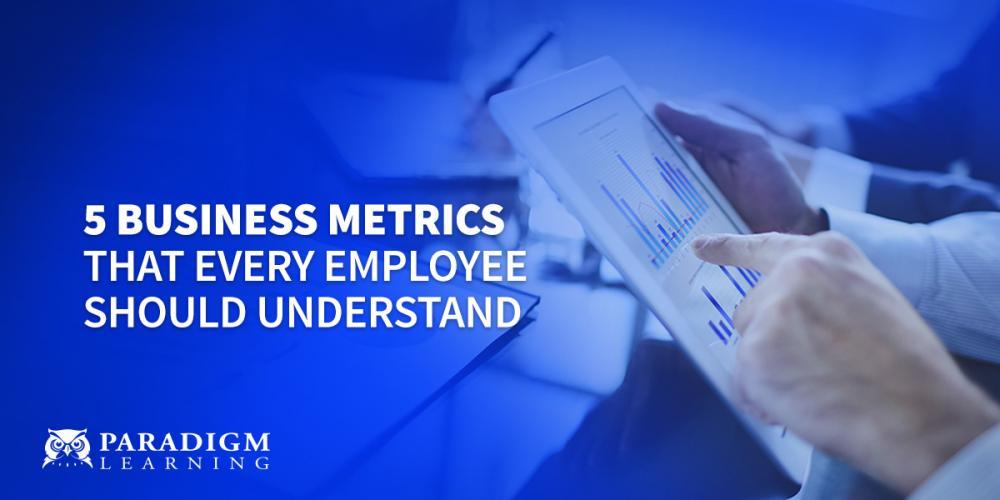5 Business Metrics that Every Employee Should Understand | Paradigm Learning