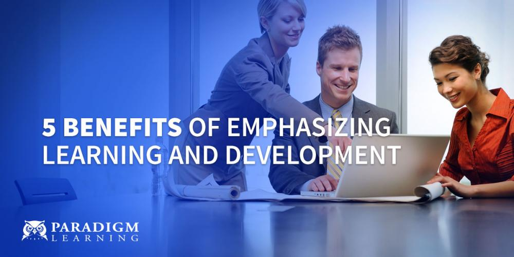5 Benefits of Emphasizing Learning and Development | Paradigm Learning
