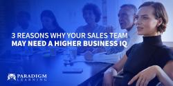 3 Reasons Why Your Sales Team May Need a Higher Business IQ