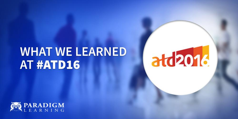 What We Learned at #ATD16 | Paradigm Learning