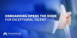 Onboarding Opens the Door for Exceptional Talent
