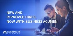 New and Improved Hires: Now with Business Acumen