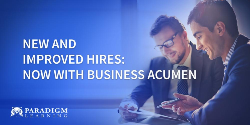 New and Improved Hires: Now with Business Acumen | Paradigm Learning