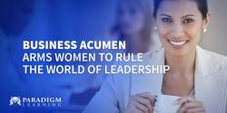 Business Acumen Arms Women to Rule the World of Leadership