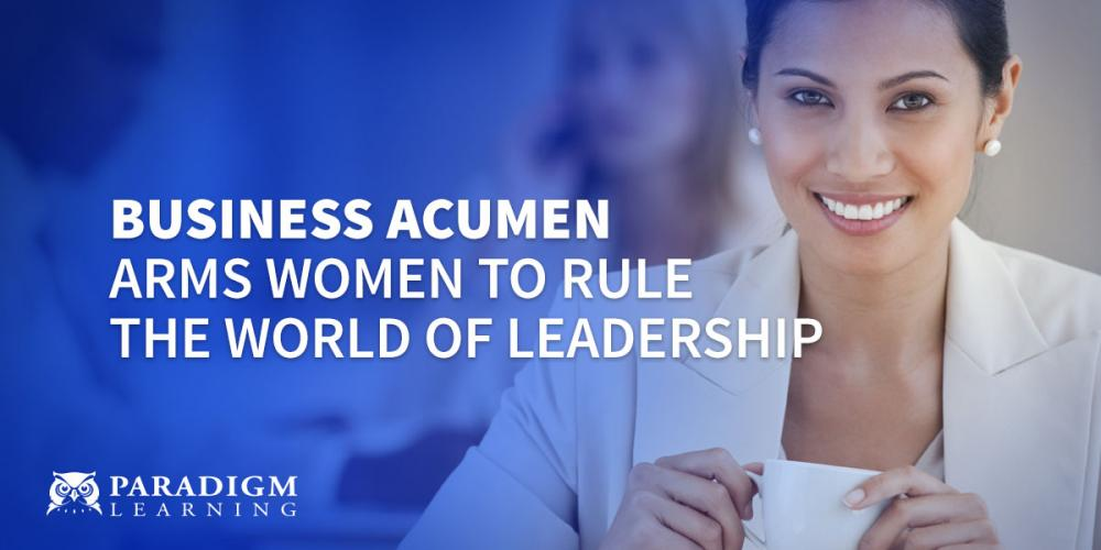 Business Acumen Arms Women to Rule the World of Leadership | Paradigm Learning