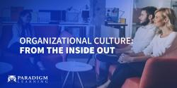 Organizational Culture: From the Inside Out
