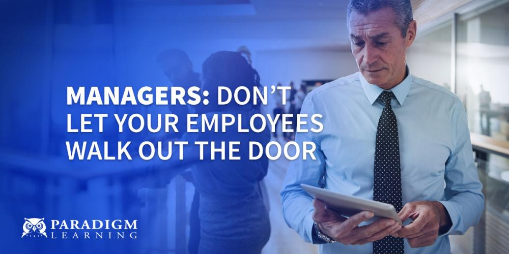 Managers: Don't Let Your Employees Walk Out the Door | Paradigm Learning