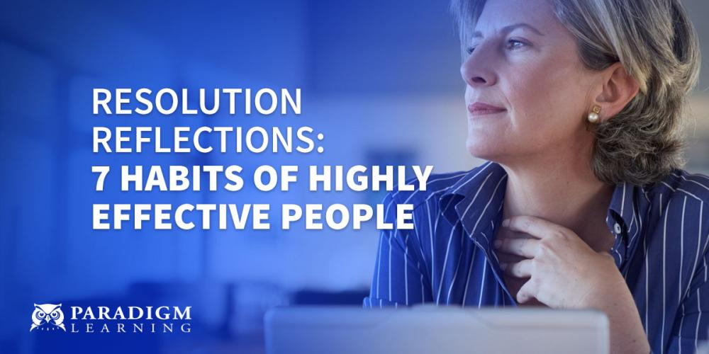 Resolution Reflections: 7 Habits of Highly Effective People | Paradigm Learning