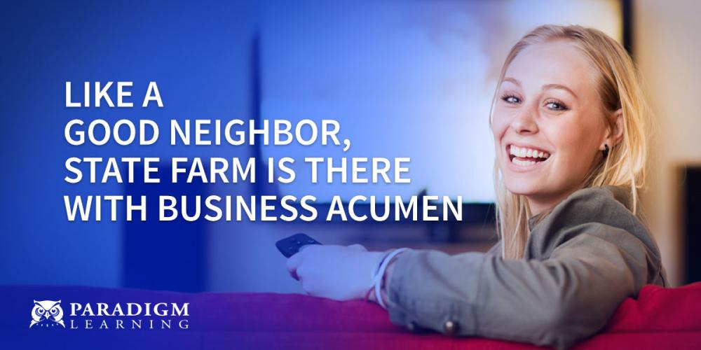 Like a Good Neighbor, State Farm is There With Business Acumen | Paradigm Learning