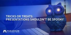 Tricks or Treats: Presentations Shouldn't Be Spooky