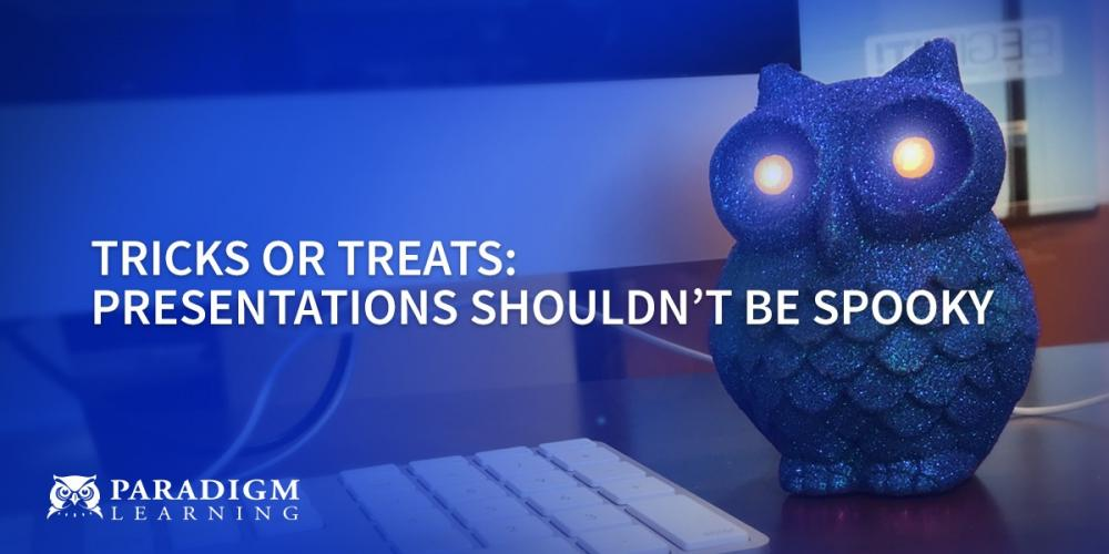 Tricks or Treats: Presentations Shouldn't Be Spooky | Paradigm Learning