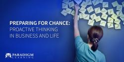 Preparing for Chance: Proactive Thinking in Business and Life