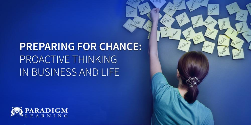 Preparing for Chance: Proactive Thinking in Business and Life | Paradigm Learning