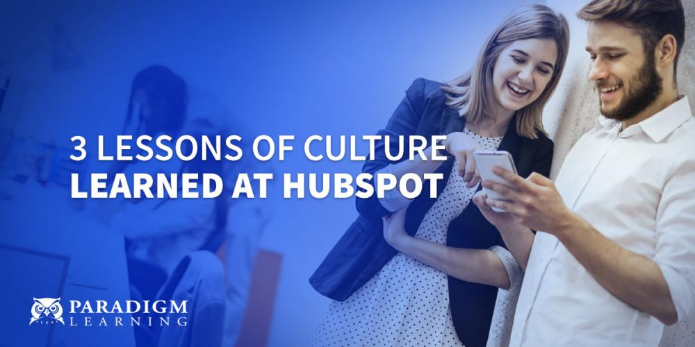 3 Lessons of Culture Learned at HubSpot | Paradigm Learning