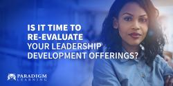 Is it Time to Re-evaluate Your Leadership Development Offerings?