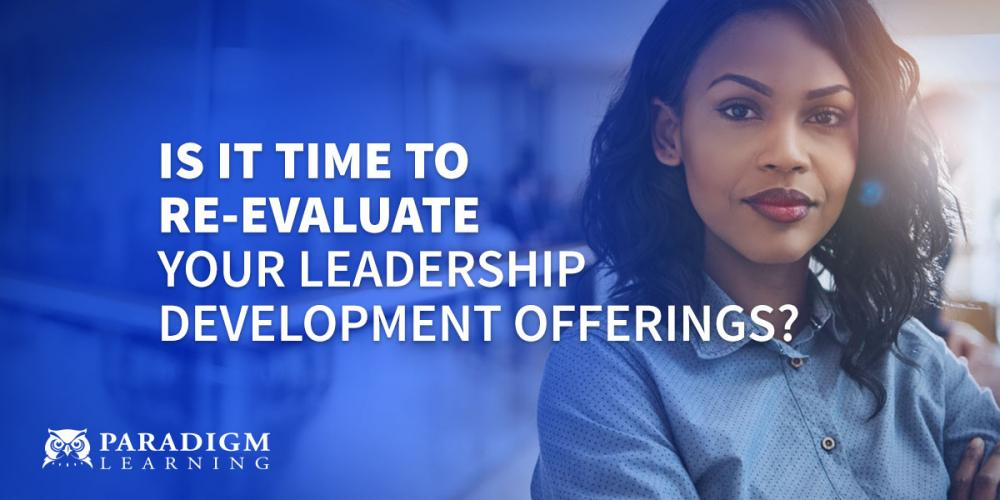 Is it Time to Re-evaluate Your Leadership Development Offerings? | Paradigm Learning